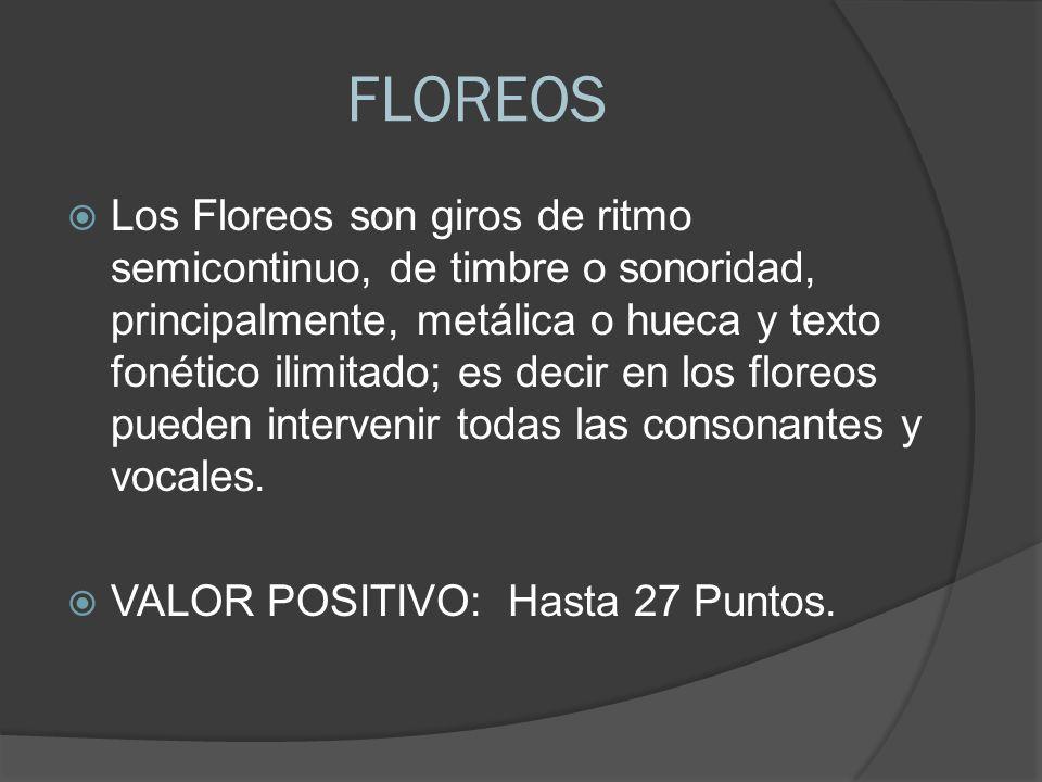 FLOREOS Los Floreos son giros de ritmo semicontinuo, de timbre o sonoridad, principalmente, metálica o hueca y texto fonético ilimitado; es decir en los floreos pueden intervenir todas las consonantes y vocales.