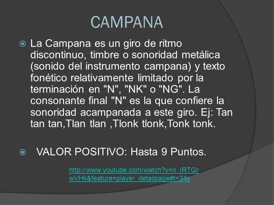 CAMPANA La Campana es un giro de ritmo discontinuo, timbre o sonoridad metálica (sonido del instrumento campana) y texto fonético relativamente limitado por la terminación en N , NK o NG .