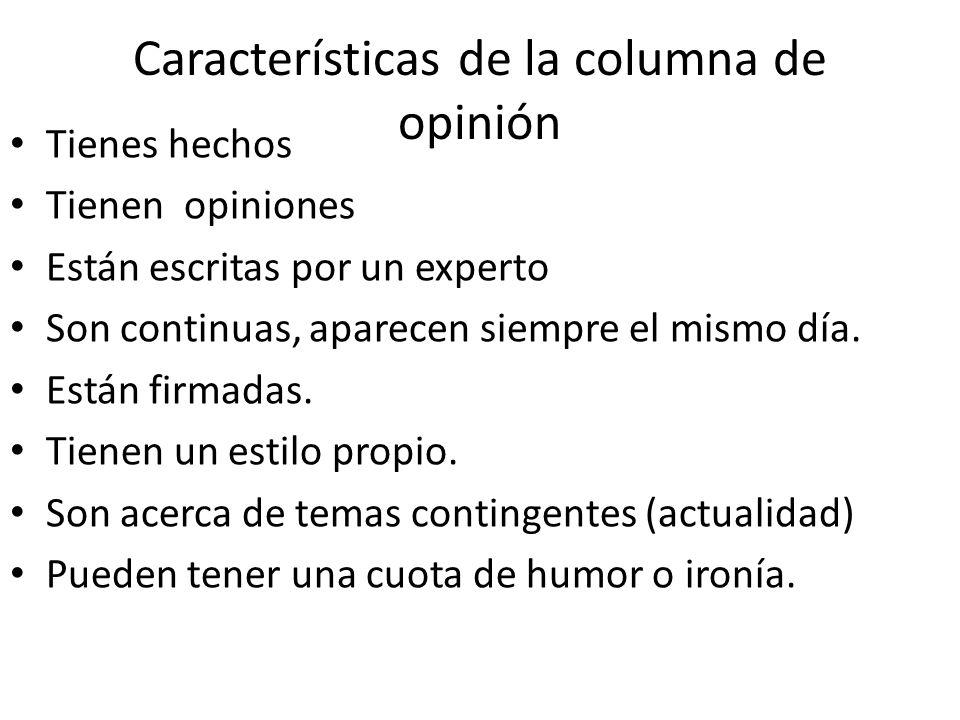 Características de la columna de opinión Tienes hechos Tienen opiniones Están escritas por un experto Son continuas, aparecen siempre el mismo día.