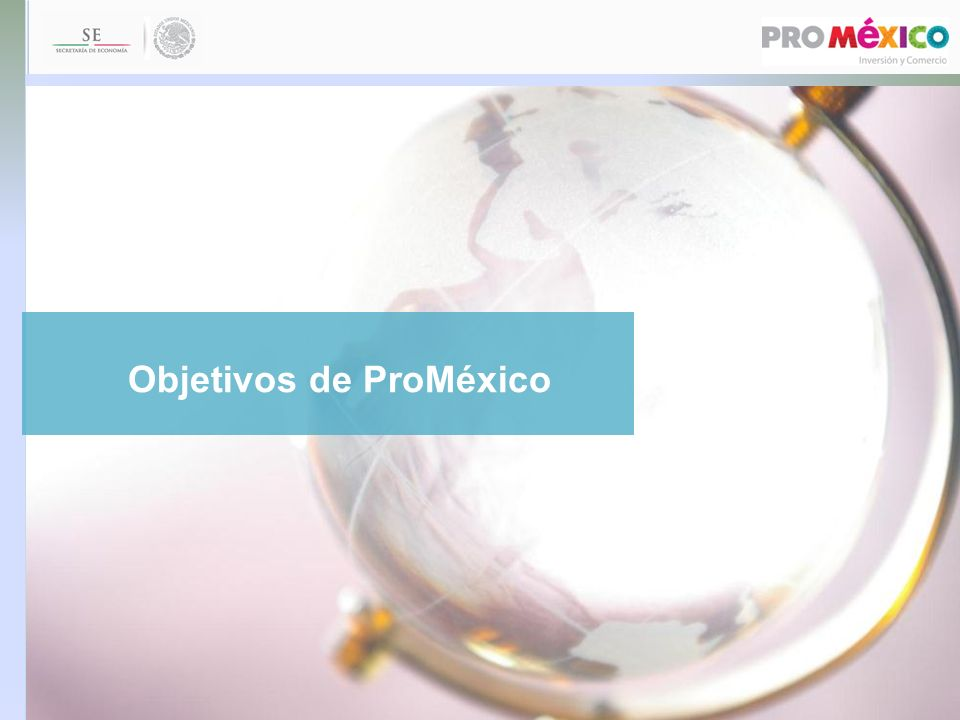 Impulsar las exportaciones de productos y servicios de México en el mercado internacional.