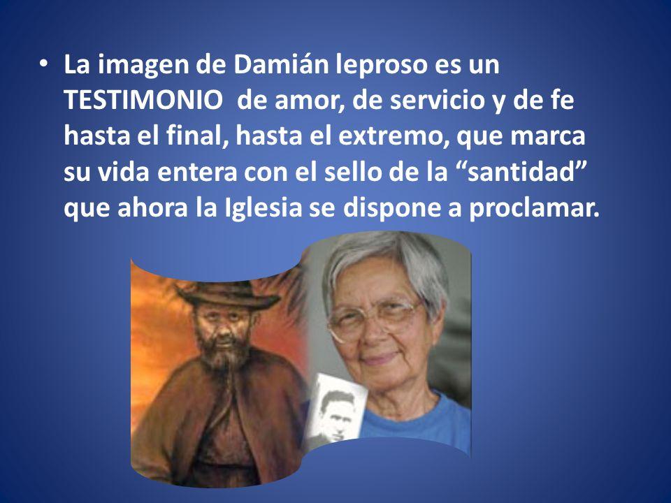 La imagen de Damián leproso es un TESTIMONIO de amor, de servicio y de fe hasta el final, hasta el extremo, que marca su vida entera con el sello de l