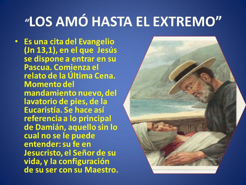 LOS AMÓ HASTA EL EXTREMO Es una cita del Evangelio (Jn 13,1), en el que Jesús se dispone a entrar en su Pascua. Comienza el relato de la Última Cena.