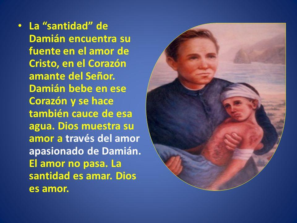 La santidad de Damián encuentra su fuente en el amor de Cristo, en el Corazón amante del Señor. Damián bebe en ese Corazón y se hace también cauce de