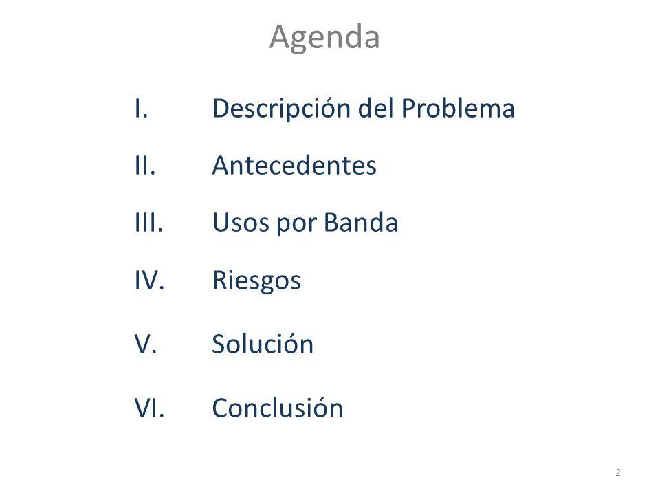 Agenda I.Descripción del Problema II.Antecedentes III.Usos por Banda IV.Riesgos V.Solución VI.Conclusión 2
