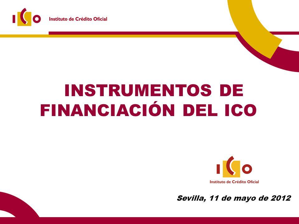 INSTRUMENTOS DE FINANCIACIÓN DEL ICO Sevilla, 11 de mayo de 2012
