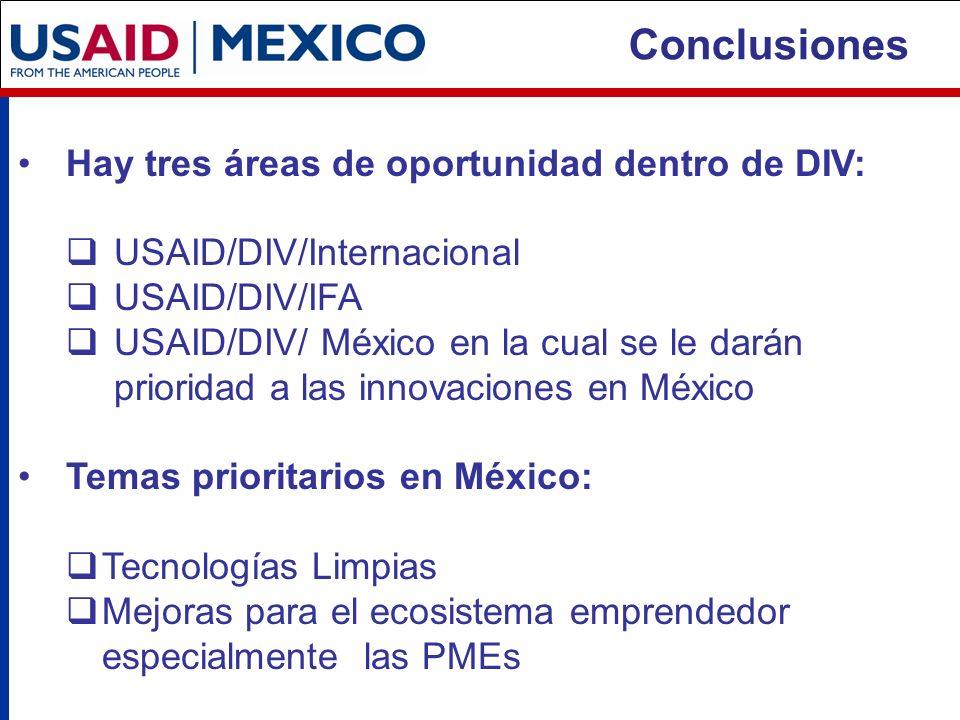 Hay tres áreas de oportunidad dentro de DIV: USAID/DIV/Internacional USAID/DIV/IFA USAID/DIV/ México en la cual se le darán prioridad a las innovaciones en México Temas prioritarios en México: Tecnologías Limpias Mejoras para el ecosistema emprendedor especialmente las PMEs Conclusiones