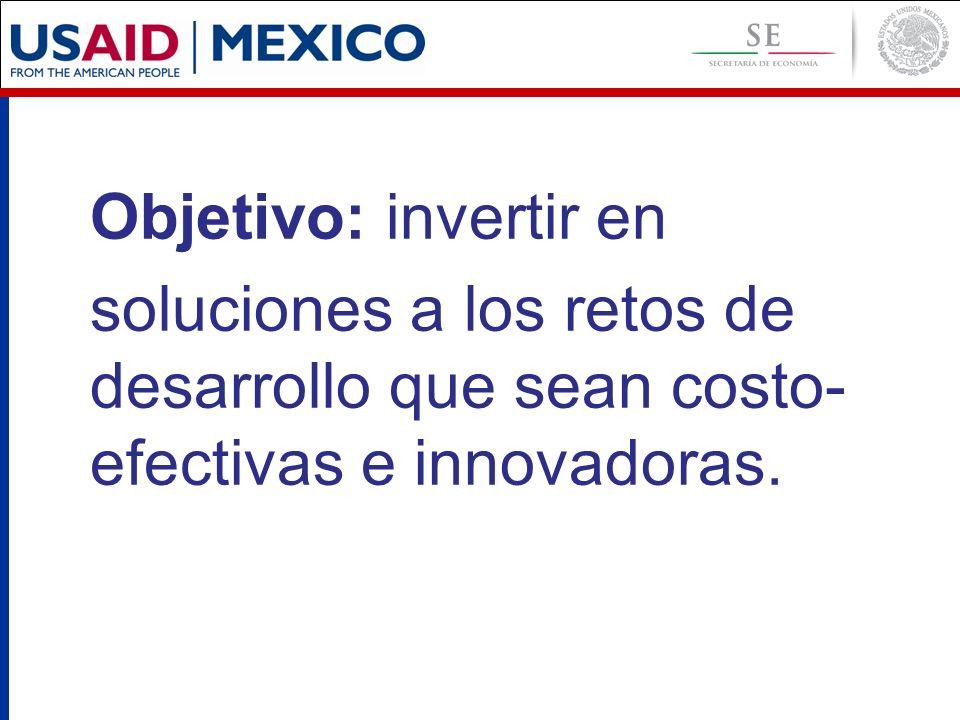 Objetivo: invertir en soluciones a los retos de desarrollo que sean costo- efectivas e innovadoras.