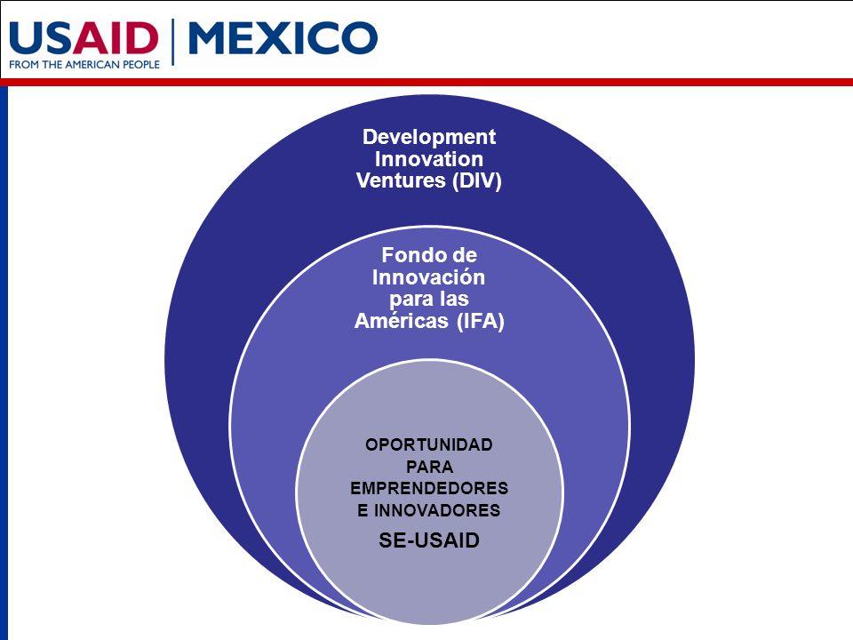 Development Innovation Ventures (DIV) Fondo de Innovación para las Américas (IFA) OPORTUNIDAD PARA EMPRENDEDORES E INNOVADORES SE-USAID