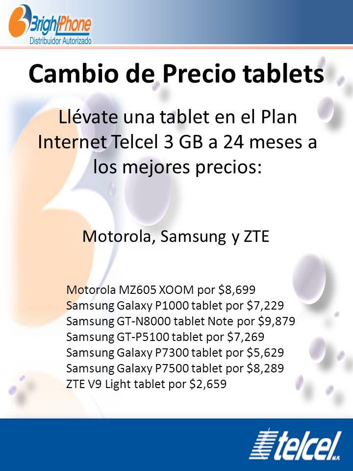 Cambio de Precio tablets Motorola, Samsung y ZTE Llévate una tablet en el Plan Internet Telcel 3 GB a 24 meses a los mejores precios: Motorola MZ605 X