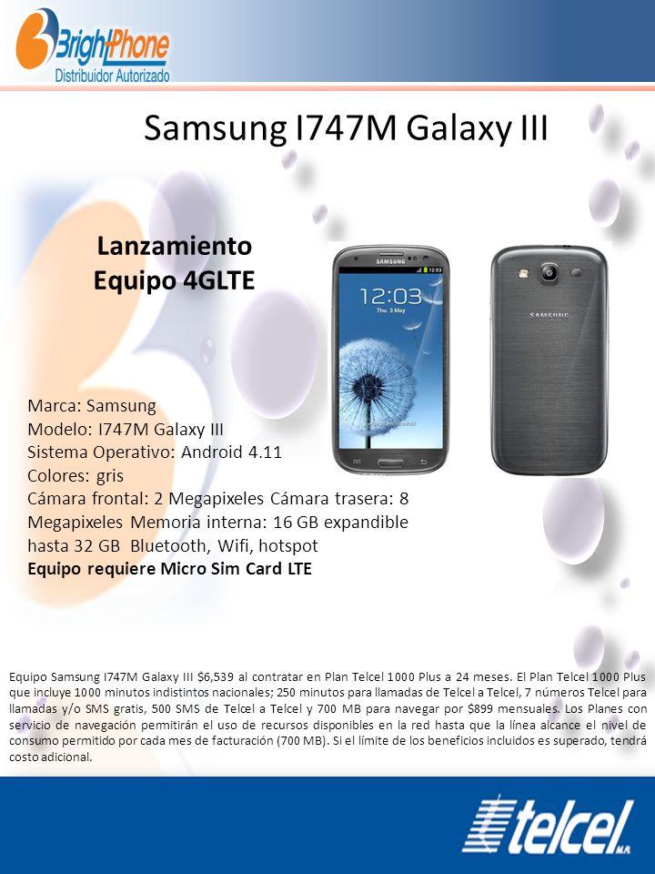 Samsung I747M Galaxy III Lanzamiento Equipo 4GLTE Marca: Samsung Modelo: I747M Galaxy III Sistema Operativo: Android 4.11 Colores: gris Cámara frontal