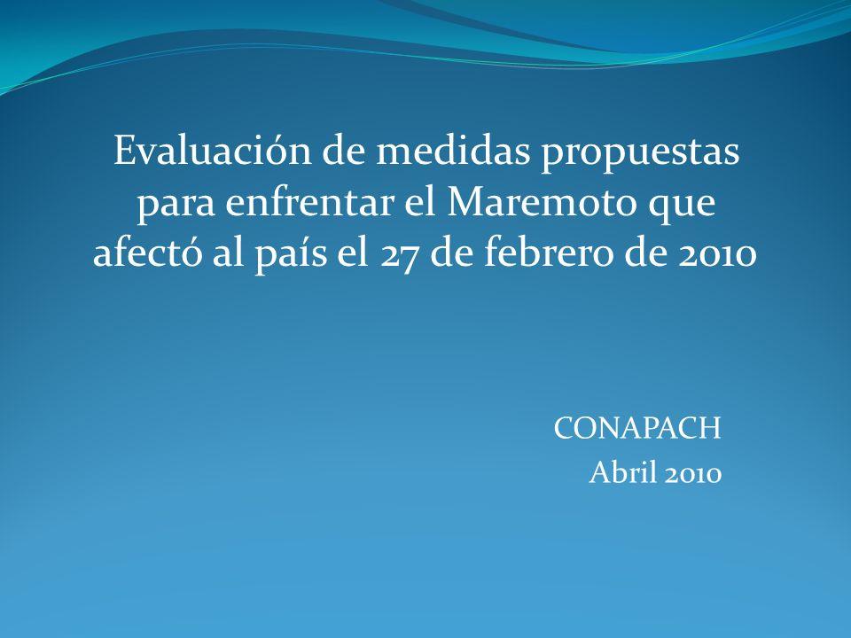 CONAPACH Abril 2010 Evaluación de medidas propuestas para enfrentar el Maremoto que afectó al país el 27 de febrero de 2010