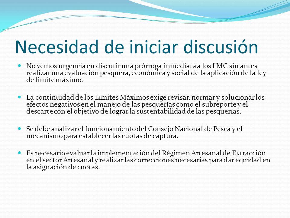 Necesidad de iniciar discusión No vemos urgencia en discutir una prórroga inmediata a los LMC sin antes realizar una evaluación pesquera, económica y social de la aplicación de la ley de limite máximo.