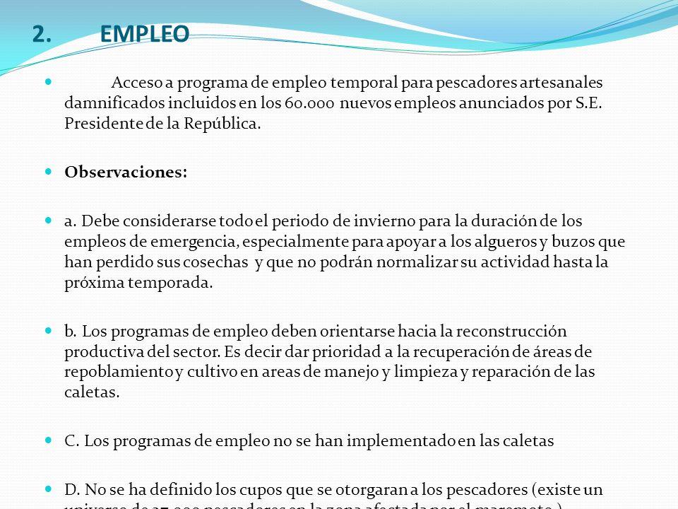 2.EMPLEO Acceso a programa de empleo temporal para pescadores artesanales damnificados incluidos en los 60.000 nuevos empleos anunciados por S.E. Pres