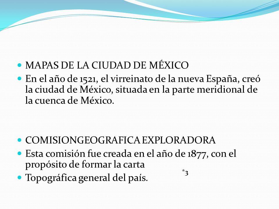 MAPAS DE LA CIUDAD DE MÉXICO En el año de 1521, el virreinato de la nueva España, creó la ciudad de México, situada en la parte meridional de la cuenc