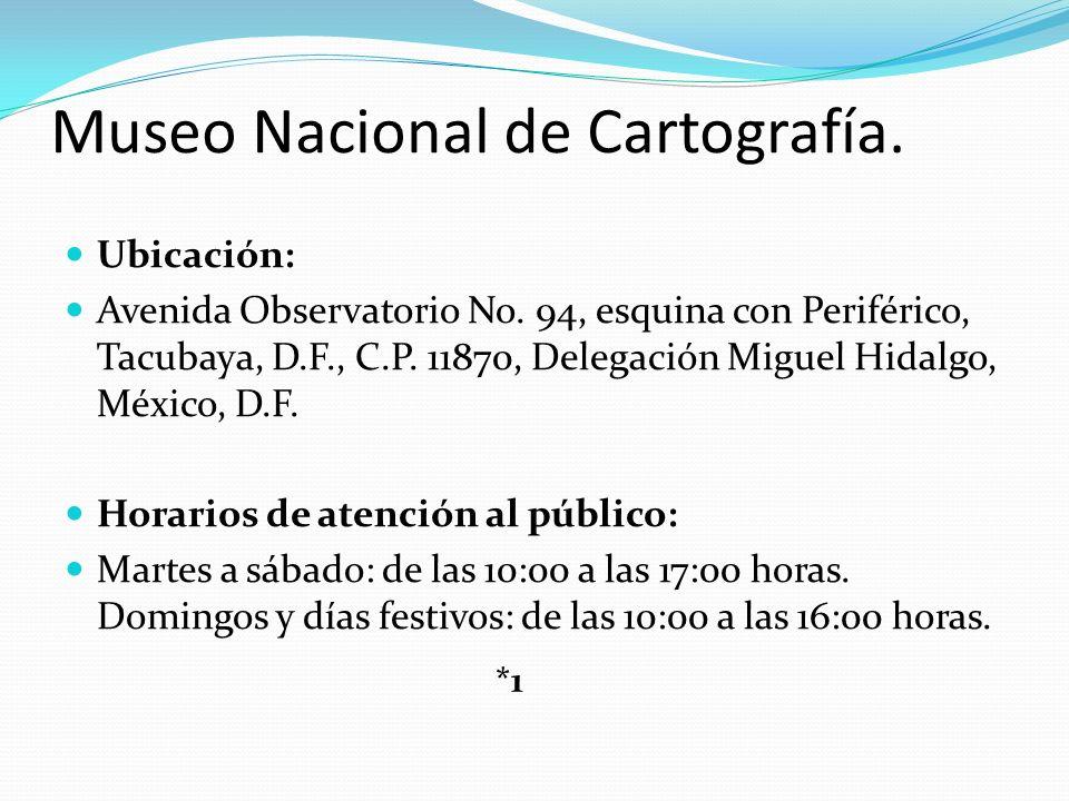 Museo Nacional de Cartografía. Ubicación: Avenida Observatorio No. 94, esquina con Periférico, Tacubaya, D.F., C.P. 11870, Delegación Miguel Hidalgo,