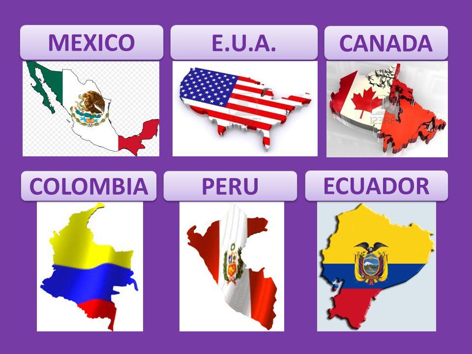E.U.A. MEXICO ECUADOR PERU COLOMBIA CANADA