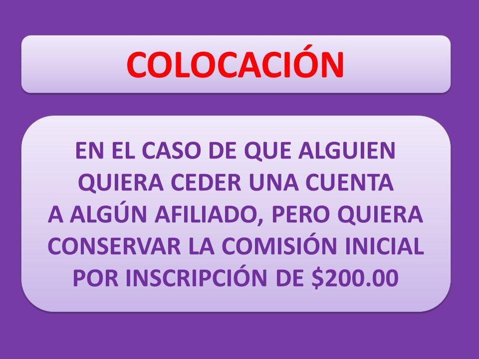 COLOCACIÓN EN EL CASO DE QUE ALGUIEN QUIERA CEDER UNA CUENTA A ALGÚN AFILIADO, PERO QUIERA CONSERVAR LA COMISIÓN INICIAL POR INSCRIPCIÓN DE $200.00