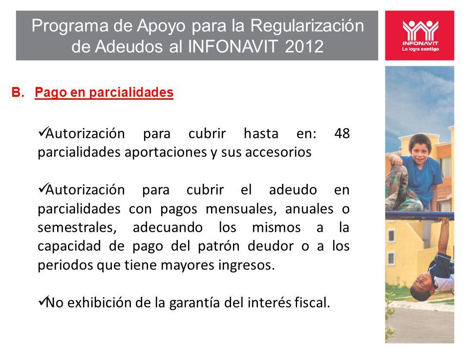 Programa de Apoyo para la Regularización de Adeudos al INFONAVIT 2012 B. Pago en parcialidades Autorización para cubrir hasta en: 48 parcialidades apo