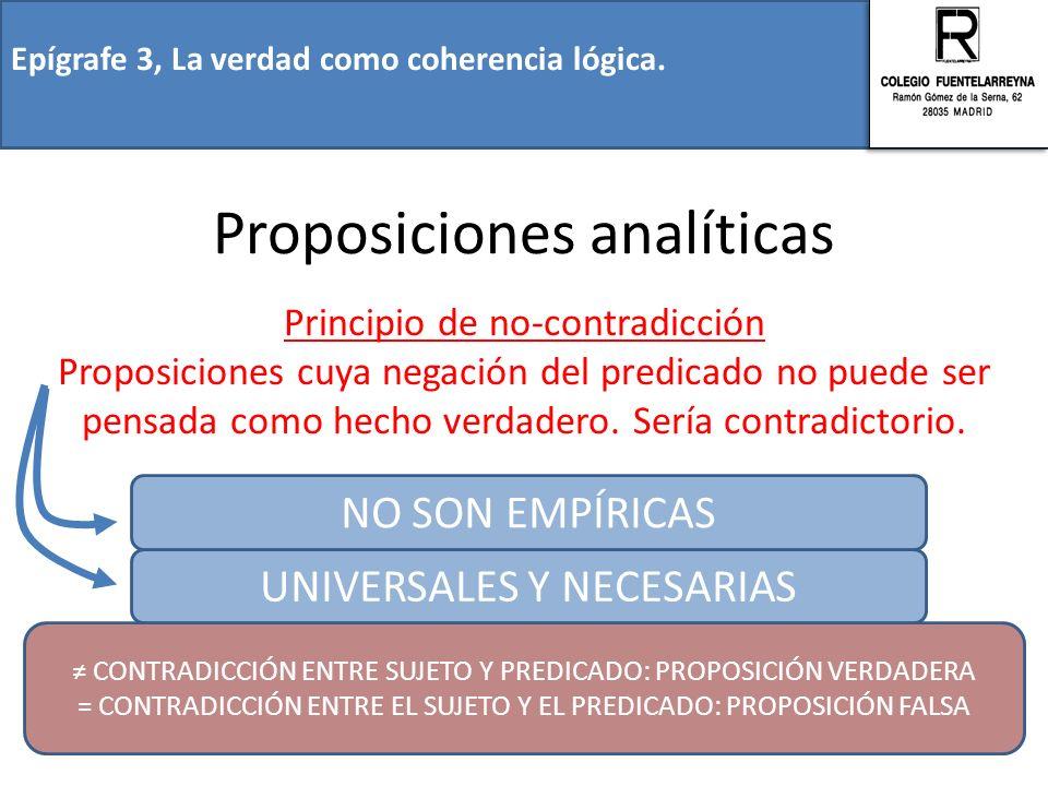 Epígrafe 3, La verdad como coherencia lógica. Proposiciones analíticas Principio de no-contradicción Proposiciones cuya negación del predicado no pued