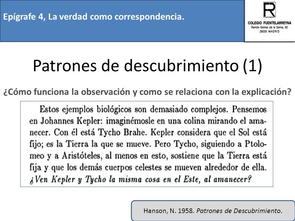 Epígrafe 4, La verdad como correspondencia. Patrones de descubrimiento (1) ¿Cómo funciona la observación y como se relaciona con la explicación? Hanso