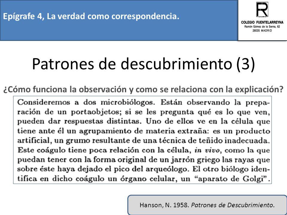 Epígrafe 4, La verdad como correspondencia. Patrones de descubrimiento (3) ¿Cómo funciona la observación y como se relaciona con la explicación? Hanso