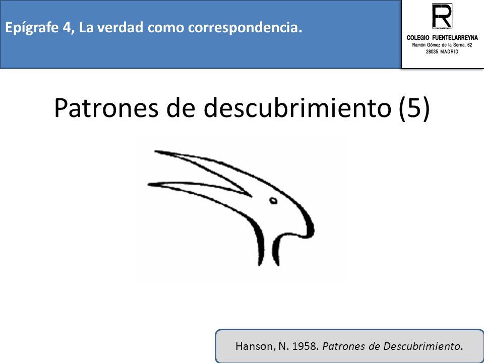 Epígrafe 4, La verdad como correspondencia. Patrones de descubrimiento (5) Hanson, N. 1958. Patrones de Descubrimiento.