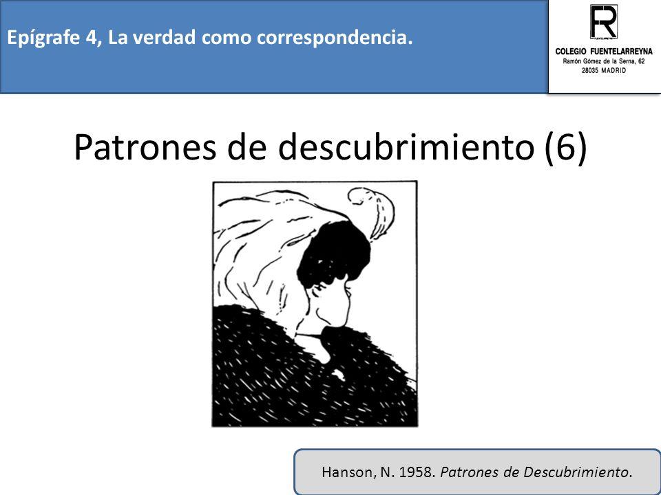 Epígrafe 4, La verdad como correspondencia. Patrones de descubrimiento (6) Hanson, N. 1958. Patrones de Descubrimiento.