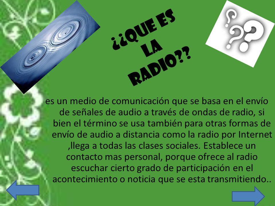 ¿¿Que es la radio?? es un medio de comunicación que se basa en el envío de señales de audio a través de ondas de radio, si bien el término se usa tamb