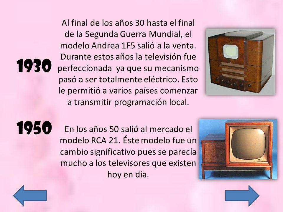 1930 1950 Al final de los años 30 hasta el final de la Segunda Guerra Mundial, el modelo Andrea 1F5 salió a la venta. Durante estos años la televisión