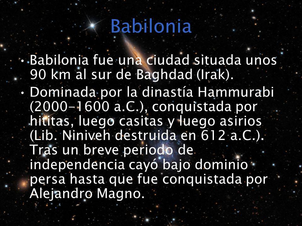 Babilonia Babilonia fue una ciudad situada unos 90 km al sur de Baghdad (Irak). Dominada por la dinastía Hammurabi (2000-1600 a.C.), conquistada por h