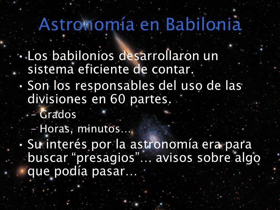 Astronomía en Babilonia Los babilonios desarrollaron un sistema eficiente de contar. Son los responsables del uso de las divisiones en 60 partes. –Gra