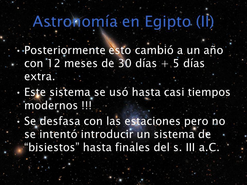 Astronomía en Egipto (II) Posteriormente esto cambió a un año con 12 meses de 30 días + 5 días extra. Este sistema se usó hasta casi tiempos modernos