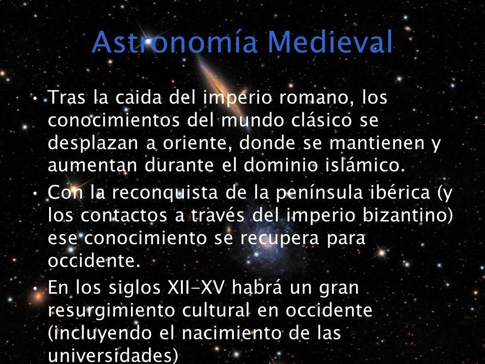 Astronomía Medieval Tras la caida del imperio romano, los conocimientos del mundo clásico se desplazan a oriente, donde se mantienen y aumentan durante el dominio islámico.