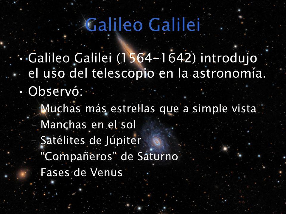 Galileo Galilei Galileo Galilei (1564-1642) introdujo el uso del telescopio en la astronomía. Observó: –Muchas más estrellas que a simple vista –Manch