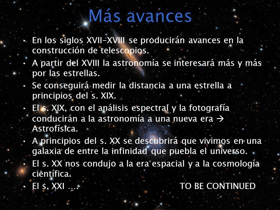 Más avances En los siglos XVII-XVIII se producirán avances en la construcción de telescopios. A partir del XVIII la astronomía se interesará más y más