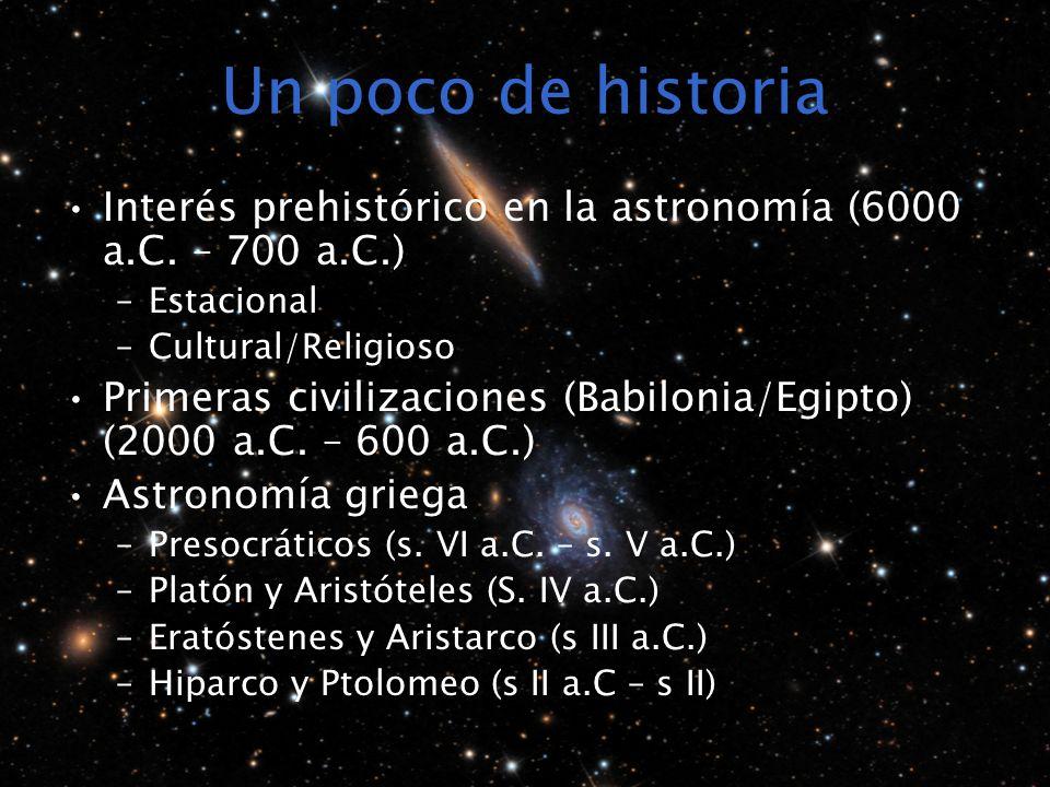 Un poco de historia Interés prehistórico en la astronomía (6000 a.C. – 700 a.C.) –Estacional –Cultural/Religioso Primeras civilizaciones (Babilonia/Eg