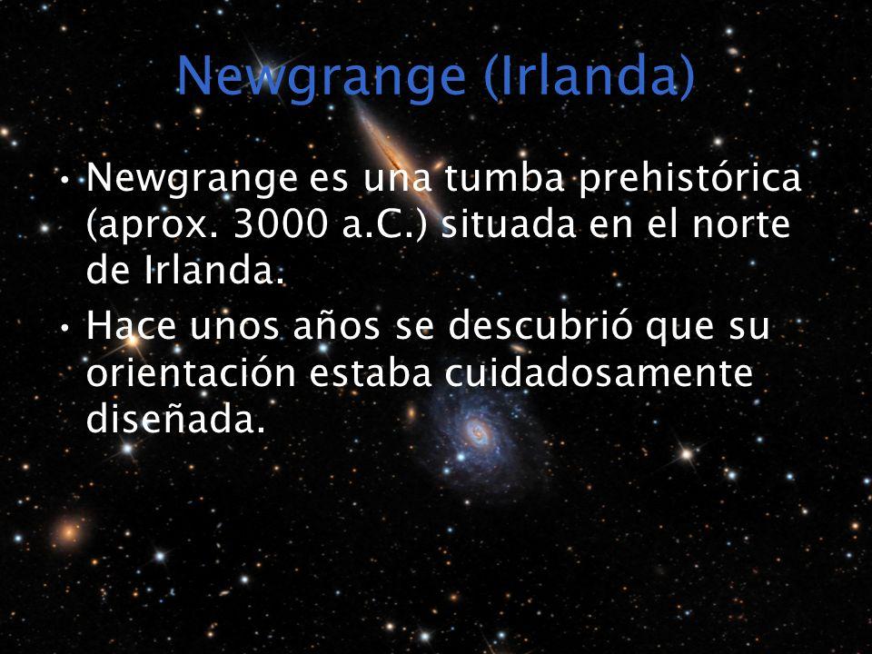 Newgrange (Irlanda) Newgrange es una tumba prehistórica (aprox. 3000 a.C.) situada en el norte de Irlanda. Hace unos años se descubrió que su orientac