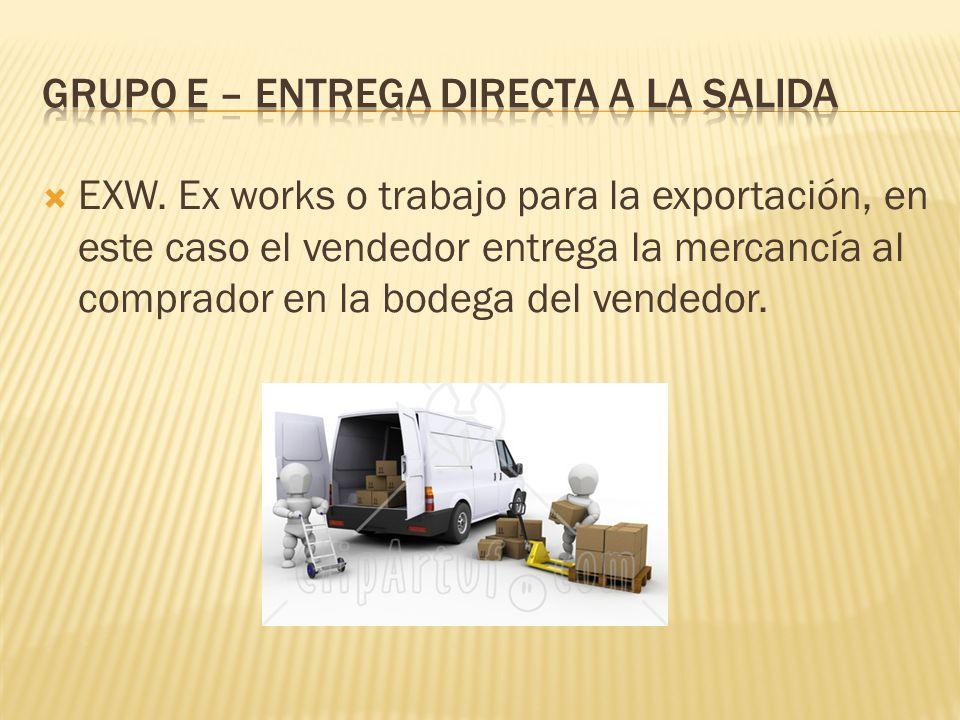EXW. Ex works o trabajo para la exportación, en este caso el vendedor entrega la mercancía al comprador en la bodega del vendedor.