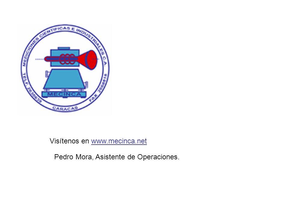 Visítenos en www.mecinca.net Pedro Mora, Asistente de Operaciones.