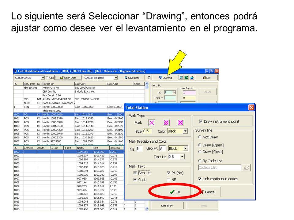 Lo siguiente será Seleccionar Drawing, entonces podrá ajustar como desee ver el levantamiento en el programa.