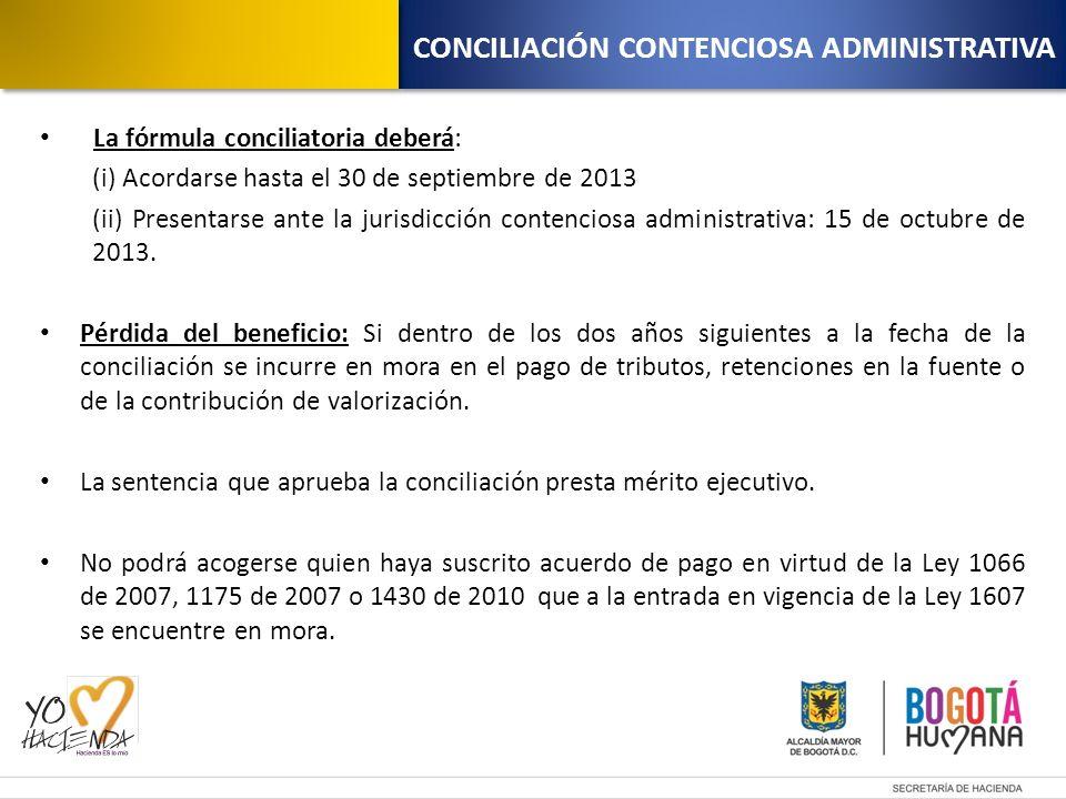 La fórmula conciliatoria deberá: (i) Acordarse hasta el 30 de septiembre de 2013 (ii) Presentarse ante la jurisdicción contenciosa administrativa: 15 de octubre de 2013.