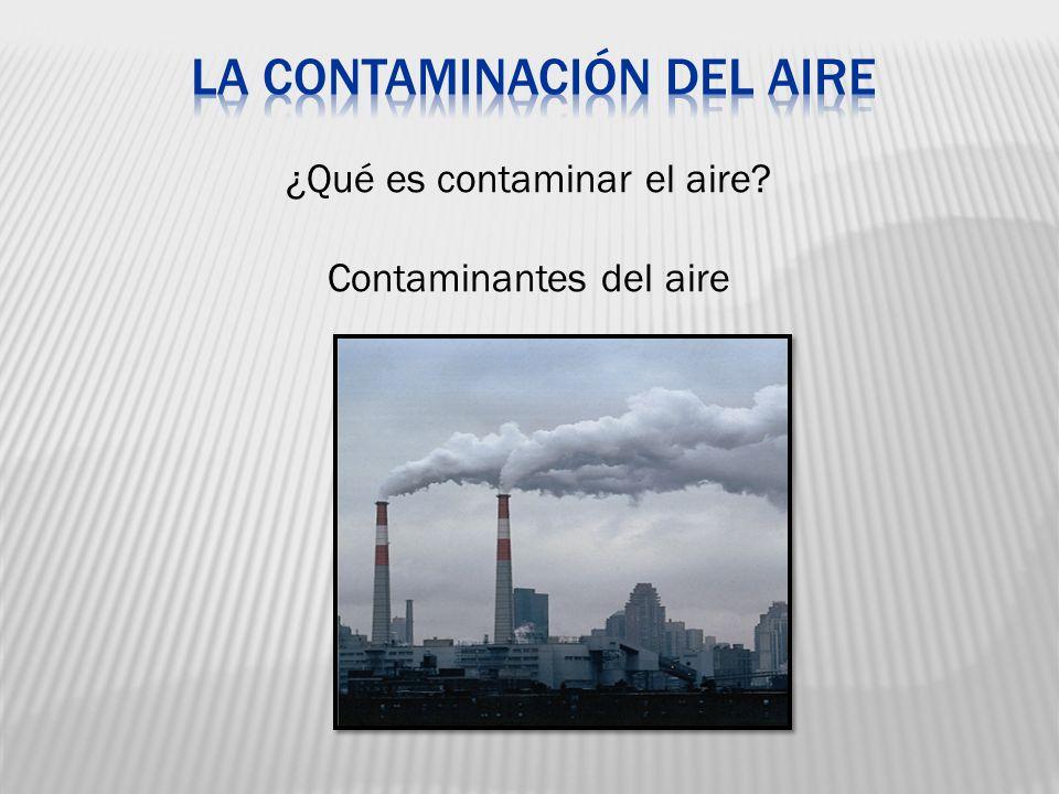 ¿Qué es contaminar el aire? Contaminantes del aire 05