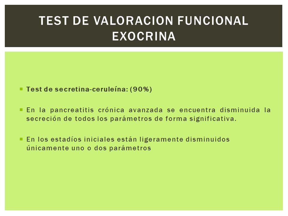 Test de secretina-ceruleína: (90%) En la pancreatitis crónica avanzada se encuentra disminuida la secreción de todos los parámetros de forma significa