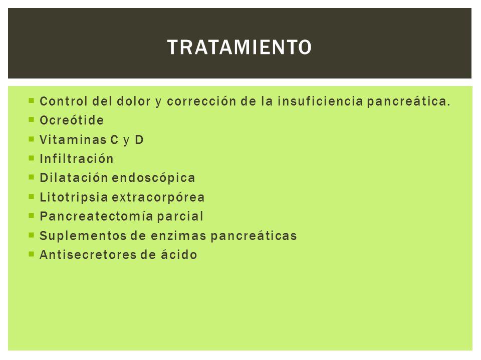 Control del dolor y corrección de la insuficiencia pancreática. Ocreótide Vitaminas C y D Infiltración Dilatación endoscópica Litotripsia extracorpóre