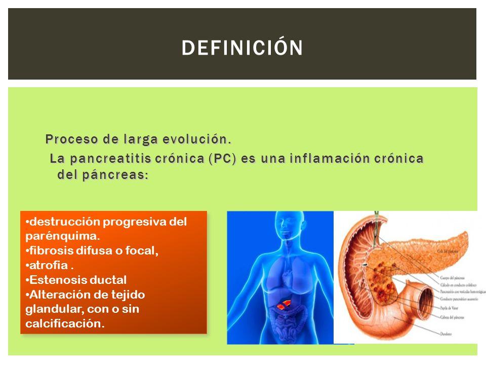 Proceso de larga evolución. La pancreatitis crónica (PC) es una inflamación crónica del páncreas: La pancreatitis crónica (PC) es una inflamación crón