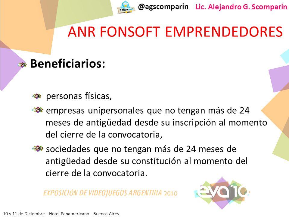 10 y 11 de Diciembre – Hotel Panamericano – Buenos Aires @agscomparin Lic. Alejandro G. Scomparin ANR FONSOFT EMPRENDEDORES Beneficiarios: personas fí