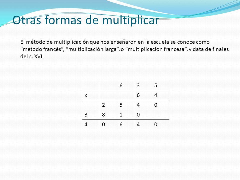 El método de multiplicación que nos enseñaron en la escuela se conoce como método francés, multiplicación larga, o multiplicación francesa, y data de finales del s.
