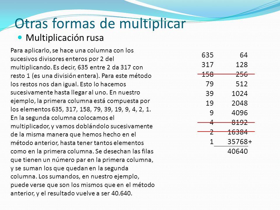 Multiplicación rusa Para aplicarlo, se hace una columna con los sucesivos divisores enteros por 2 del multiplicando.