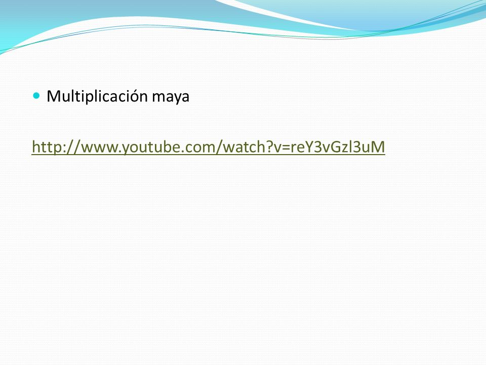 Multiplicación maya http://www.youtube.com/watch?v=reY3vGzl3uM