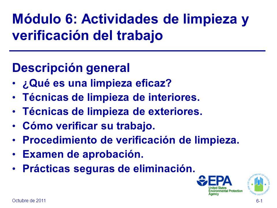 Octubre de 2011 6-1 Módulo 6: Actividades de limpieza y verificación del trabajo Descripción general ¿Qué es una limpieza eficaz? Técnicas de limpieza
